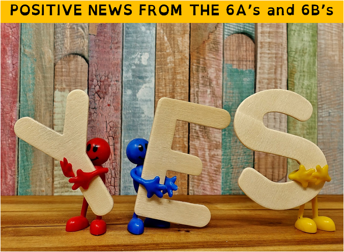 POSITIVE NEWS from 6A's and 6B's