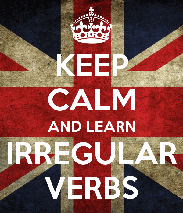 Keep calm and learn irregular verbs