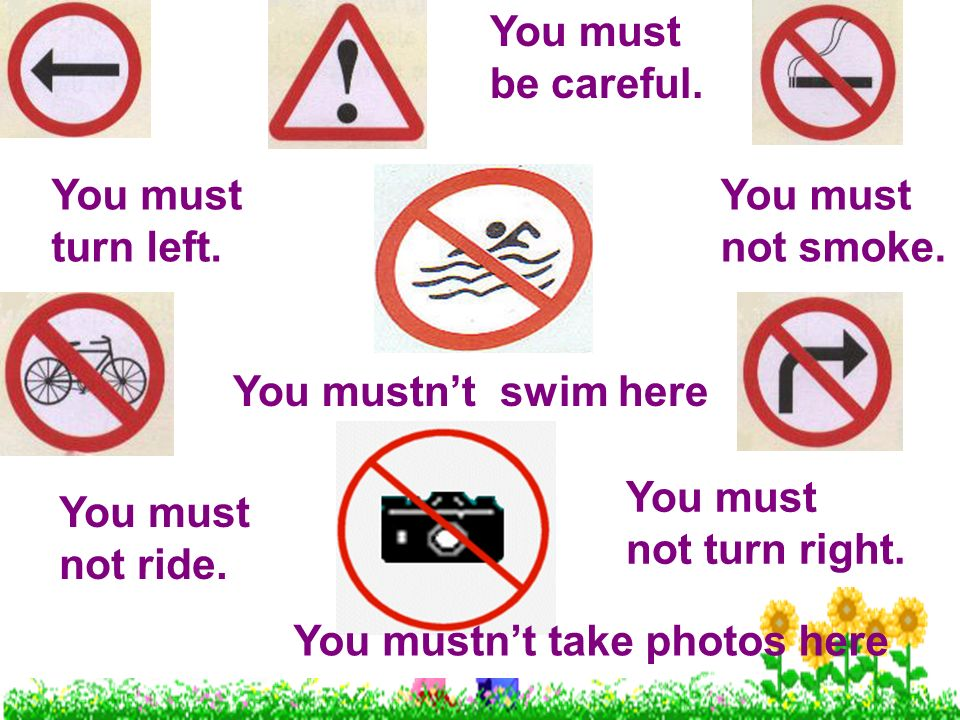 You must be careful you must turn left you must not smoke you mustn u2019t swim here you must not turn right